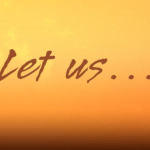 Let Us…
