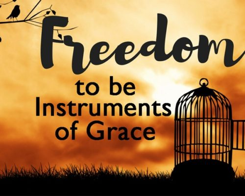 Freedom to be Instruments of Grace