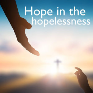 HOPE in the hopelessness
