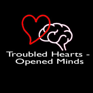 Troubled Hearts – Opened Minds