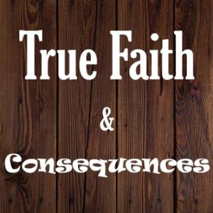 True Faith & Consequences