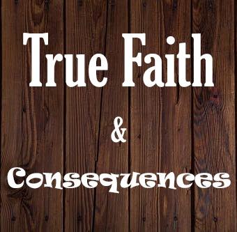True Faith & Consequences